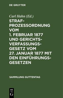 Strafprozeßordnung vom 1. Februar 1877 und Gerichtsverfassungsgesetz vom 27. Januar 1877 mit den Einführungsgesetzen von Hahn,  Carl