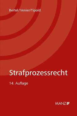 Strafprozessrecht von Bertel,  Christian, Tipold,  Alexander, Venier,  Andreas