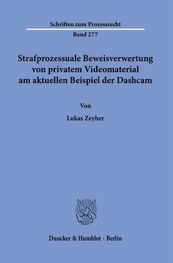 Strafprozessuale Beweisverwertung von privatem Videomaterial am aktuellen Beispiel der Dashcam. von Zeyher,  Lukas