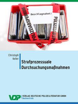 Strafprozessuale Durchsuchungsmaßnahmen von Keller,  Christoph