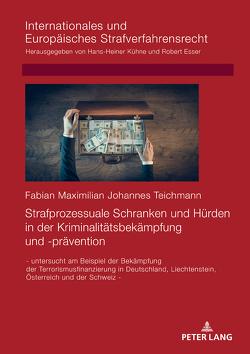 Strafprozessuale Schranken und Hürden in der Kriminalitätsbekämpfung und -prävention von Teichmann,  Fabian