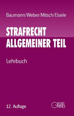 Strafrecht Allgemeiner Teil von Baumann,  Jürgen, Eisele,  Jörg, Mitsch,  Wolfgang, Weber,  Ulrich