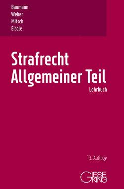 Strafrecht, Allgemeiner Teil von Baumann,  Jürgen, Eisele,  Jörg, Mitsch,  Wolfgang, Weber,  Ulrich
