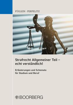 Strafrecht Allgemeiner Teil – echt verständlich! von Füglein,  Frank, Perpelitz,  Sabrina