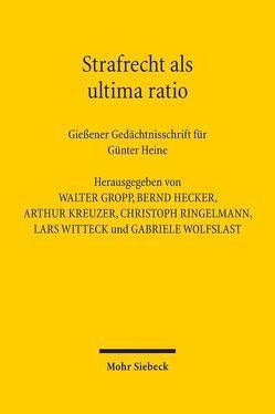 Strafrecht als ultima ratio von Gropp,  Walter, Hecker,  Bernd, Kreuzer,  Arthur, Ringelmann,  Christoph, Witteck,  Lars, Wolfslast,  Gabriele