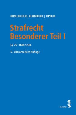 Strafrecht Besonderer Teil I von Birklbauer,  Alois, Lehmkuhl,  Marianne Johanna, Tipold,  Alexander