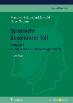 Strafrecht Besonderer Teil. Teilband 1 von Hoyer,  Andreas, Maiwald,  Manfred, Maurach,  Reinhart, Momsen,  Carsten, Schroeder,  Friedrich-Chr.