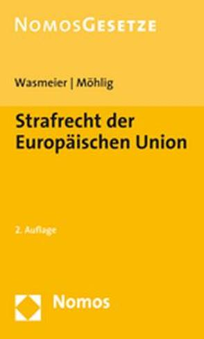 Strafrecht der Europäischen Union von Möhlig,  Angelika, Wasmeier,  Martin
