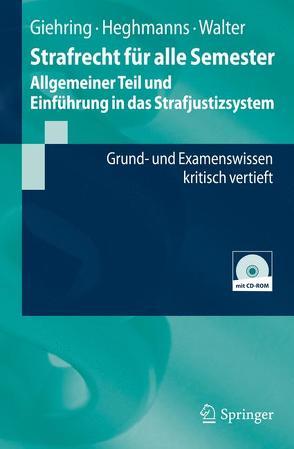 Strafrecht für alle Semester – Allgemeiner Teil und Einführung in das Strafjustizsystem von Giehring,  Heinz, Heghmanns,  Michael, Walter,  Tonio