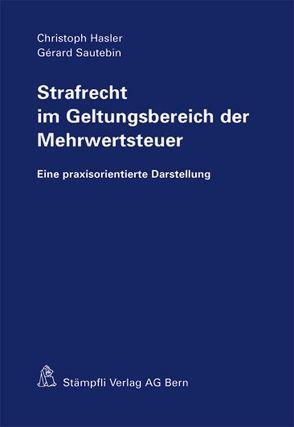 Strafrecht im Geltungsbereich der Mehrwertsteuer von Hasler,  Christoph, Sautebin,  Gérard