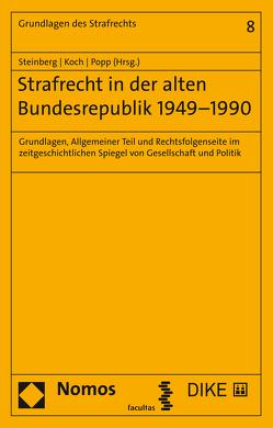 Strafrecht in der alten Bundesrepublik 1949-1990 von Koch,  Arnd, Popp,  Andreas, Steinberg,  Georg