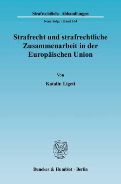 Strafrecht und strafrechtliche Zusammenarbeit in der Europäischen Union. von Ligeti,  Katalin