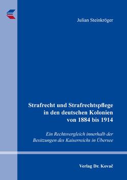 Strafrecht und Strafrechtspflege in den deutschen Kolonien von 1884 bis 1914 von Steinkröger,  Julian