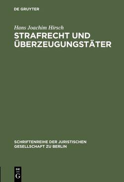 Strafrecht und Überzeugungstäter von Hirsch,  Hans-Joachim