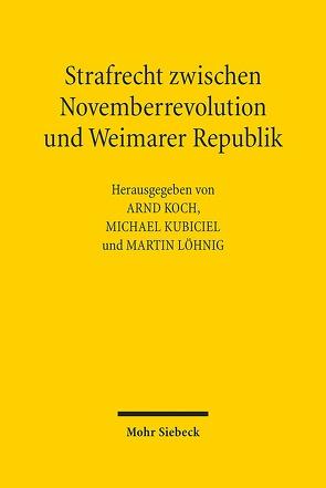 Strafrecht zwischen Novemberrevolution und Weimarer Republik von Koch,  Arnd, Kubiciel,  Michael, Löhnig,  Martin