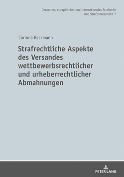 Strafrechtliche Aspekte des Versandes wettbewerbsrechtlicher und urheberrechtlicher Abmahnungen von Reckmann,  Corinna