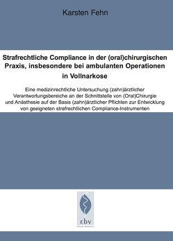 Strafrechtliche Compliance in der (oral)chirurgischen Praxis, insbesondere bei ambulanten Operationen in Vollnarkose von Fehn,  Karsten
