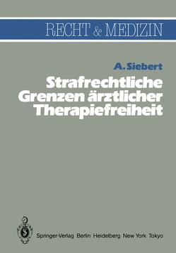 Strafrechtliche Grenzen ärztlicher Therapiefreiheit von Siebert,  Arvid