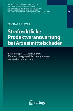Strafrechtliche Produktverantwortung bei Arzneimittelschäden von Mayer,  Michael
