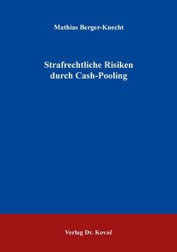 Strafrechtliche Risiken durch Cash-Pooling von Berger-Knecht,  Mathias