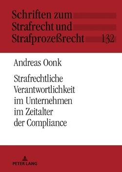Strafrechtliche Verantwortlichkeit im Unternehmen im Zeitalter der Compliance von Oonk,  Andreas