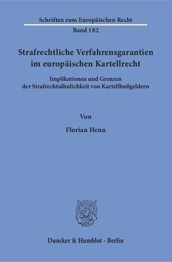 Strafrechtliche Verfahrensgarantien im europäischen Kartellrecht. von Henn,  Florian