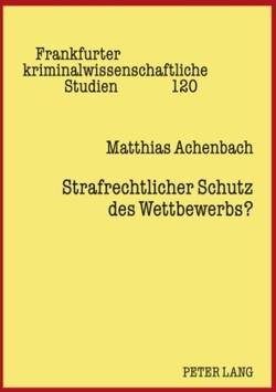 Strafrechtlicher Schutz des Wettbewerbs? von Achenbach,  Matthias