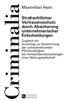 Strafrechtlicher Vertrauensschutz durch Absicherung unternehmerischer Entscheidungen von Heim,  Maximilian