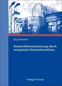 Strafrechtsharmonisierung durch europäische Rahmenbeschlüsse von Schreiber,  Jörg
