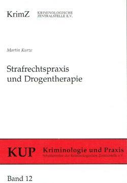 Strafrechtspraxis und Drogentherapie von Kurze,  Martin