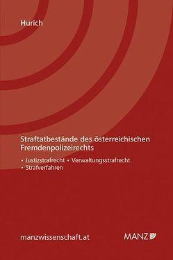 Straftatbestände des österreichischen Fremdenpolizeirechts von Hurich,  Christoph