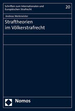Straftheorien im Völkerstrafrecht von Werkmeister,  Andreas