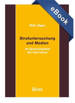 Strafuntersuchung und Medien im Spannungsfeld der Interessen. von Jäger,  Rolf