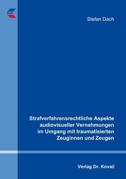 Strafverfahrensrechtliche Aspekte audiovisueller Vernehmungen im Umgang mit traumatisierten Zeuginnen und Zeugen von Dach,  Stefan
