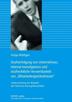 Strafverfolgung von Unternehmen, Internal Investigations und strafrechtliche Verwertbarkeit von «Mitarbeitergeständnissen» von Rödiger,  Katja