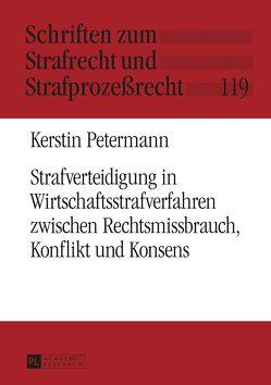 Strafverteidigung in Wirtschaftsstrafverfahren zwischen Rechtsmissbrauch, Konflikt und Konsens von Petermann,  Kerstin