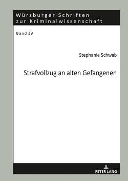 Strafvollzug an alten Gefangenen von Schwab,  Stephanie