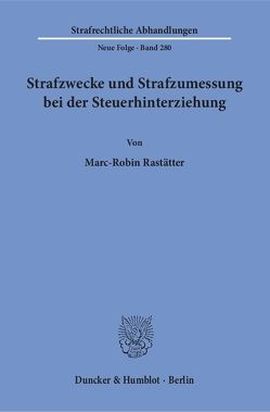 Strafzwecke und Strafzumessung bei der Steuerhinterziehung. von Rastätter,  Marc-Robin