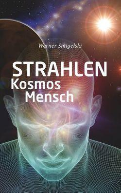 Strahlen, Kosmos, Mensch von Smigelski,  Werner