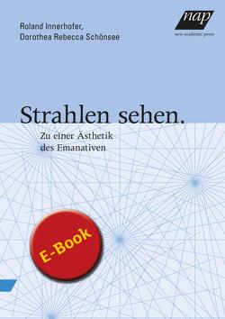 Strahlen sehen von Innerhofer,  Roland, Schönsee,  Dorothea Rebecca