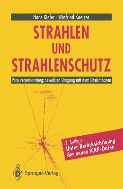 Strahlen und Strahlenschutz von Kiefer,  Hans, Koelzer,  Winfried