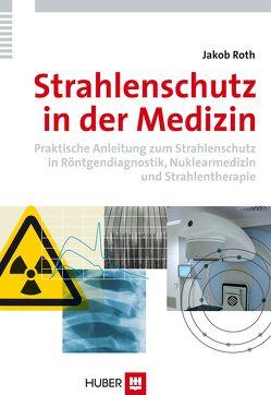Strahlenschutz in der Medizin von Roth,  Jakob