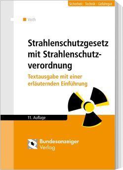 Strahlenschutzgesetz mit Strahlenschutzverordnung von Veith,  Hans-Michael