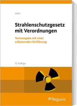 Strahlenschutzgesetz mit Verordnungen von Veith,  Hans-Michael