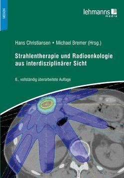 Strahlentherapie und Radioonkologie aus interdisziplinärer Sicht von Bremer,  Michael, Christiansen,  Hans