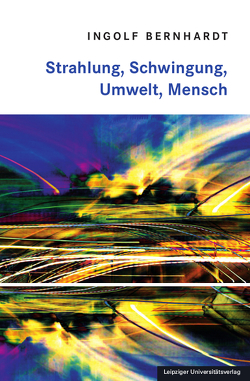 Strahlung, Schwingung, Umwelt, Mensch von Bernhardt,  Ingolf