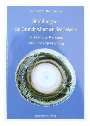 Strahlungen – ein Grundphänomen des Lebens von Kehlbeck,  Heinrich