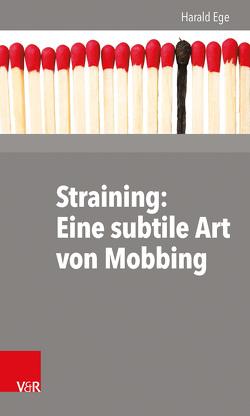 Straining: Eine subtile Art von Mobbing von Ege,  Harald