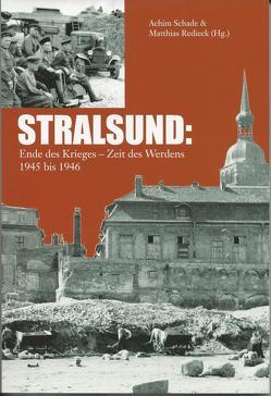 STRALSUND: Ende des Krieges – Zeit des Werdens 1945 bis 1946 von Redieck,  Matthias, Schade,  Achim