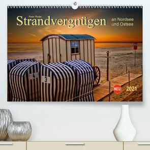 Strandvergnügen – an Nordsee und Ostsee (Premium, hochwertiger DIN A2 Wandkalender 2021, Kunstdruck in Hochglanz) von Roder,  Peter